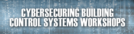 Cybersecuring Building Control Systems Workshops